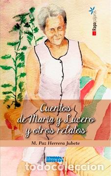 Mª PAZ HERRERA JUBETE: CUENTOS DE MARÍA Y LUCERO Y OTROS RELATOS. (Libros Nuevos - Literatura - Relatos y Cuentos)