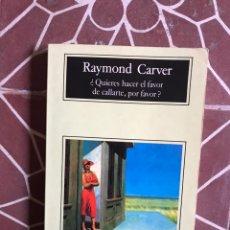 Relatos y Cuentos: RAYMOND CARVER ¿QUIERES HACER EL FAVOR DE CALLARTE, POR FAVOR? ANAGRAMA. Lote 183539605