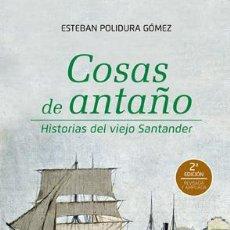 Relatos y Cuentos: ESTEBAN POLIDURA GÓMEZ: COSAS DE ANTAÑO. HISTORIAS DEL VIEJO SANTANDER.. Lote 183827882