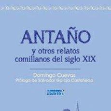 Relatos y Cuentos: DOMINGO CUEVAS: ANTAÑO Y OTROS RELATOS COMILLANOS DEL SIGLO XIX.. Lote 183828843