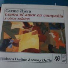 Relatos y Cuentos: CARME RIERA. CONTRA EL AMOR EN COMPAÑÍA Y OTROS RELATOS. Lote 190616207