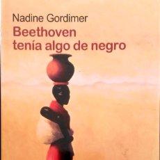 Relatos y Cuentos: BEETHOVEN TENÍA ALGO DE NEGRO. NADINE GORDIMER. BRUGUERA. 2008.. Lote 195259336