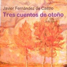 Relatos y Cuentos: TRES CUENTOS DE OTOÑO. JAVIER FERNÁNDEZ DE CASTRO. BRUGUERA. 2008.. Lote 195260623