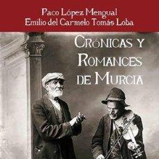 Relatos y Cuentos: PACO LÓPEZ MENGUAL / EMILIO TOMÁS LOBA - CRÓNICAS Y ROMANCES DE MURCIA (TIRANO BANDERAS, 2019). Lote 202441240