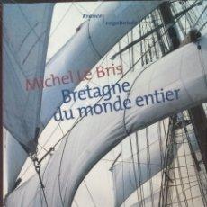 Relatos y Cuentos: LIBRO BRETAGNE DU MONDE ENTIER - MICHEL LE BRIS. Lote 205887402