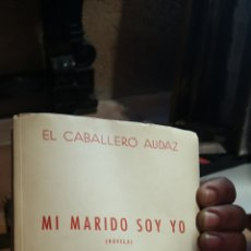 Relatos y Cuentos: NOVELA EL CABALLERO AUDAZ MI MARIDO SOY YO EDICIONES E C A 1943. Lote 210401325