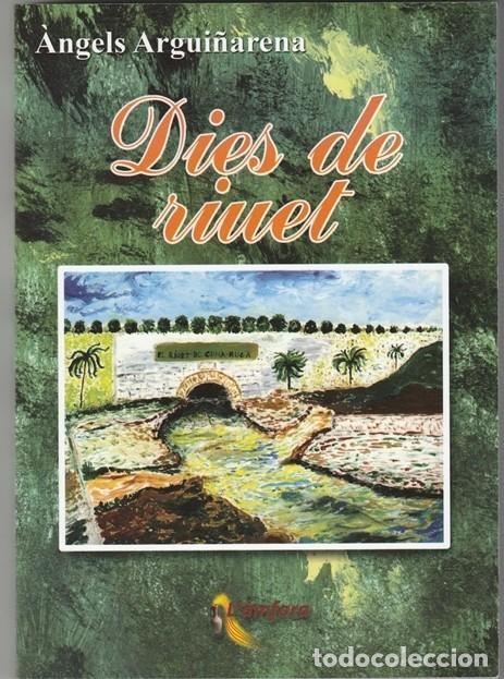 LIBRO / LLIBRE - NOVELA - DIES DE RIUET - ANGELS ARGUIÑARENA - CATALA - 2016 1ª EDICION - (Libros Nuevos - Literatura - Relatos y Cuentos)