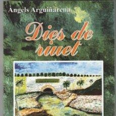 Relatos y Cuentos: LIBRO / LLIBRE - NOVELA - DIES DE RIUET - ANGELS ARGUIÑARENA - CATALA - 2016 1ª EDICION -. Lote 217539856