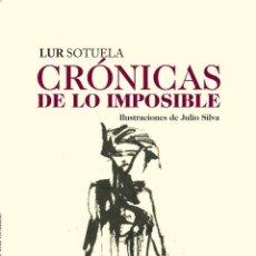 Relatos y Cuentos: CRONICAS DE LO IMPOSIBLE. AUTOR LUR SOTUELA. ILUSTRACIONES JULIO SILVA - LIBRO NUEVO. Lote 222005785