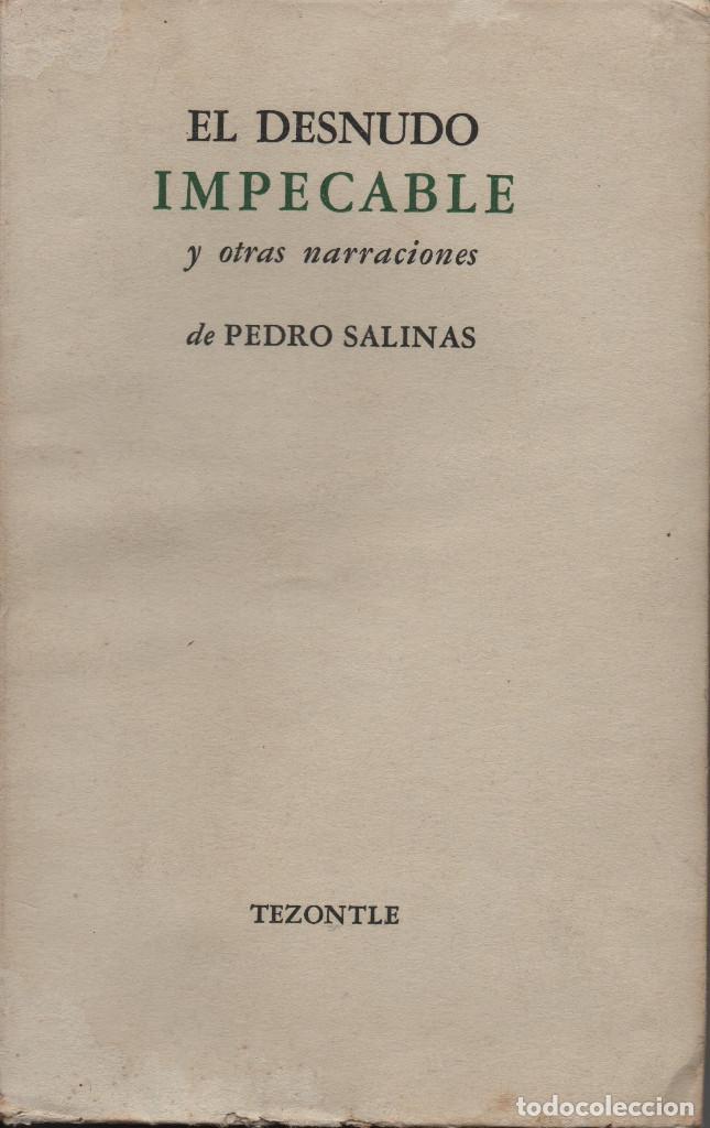 EL DESNUDO IMPECABLE Y OTRAS NARRACIONES. PEDRO SALINAS. TEZONTLE. 1ªEDICIÓN. 1951. (Libros Nuevos - Literatura - Relatos y Cuentos)