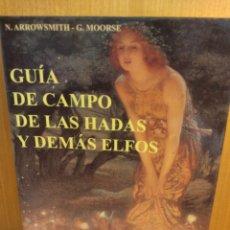 Relatos y Cuentos: GUÍA DE CAMPO DE LAS HADAS Y DEMÁS ELFOS. N. ARROWSMITH -G. MOORSE. ALEJANDRÍA, OÑAETA.. Lote 242152735