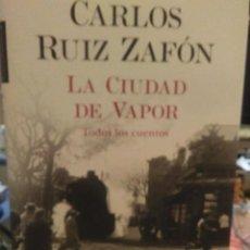 Relatos y Cuentos: CARLOS RUIZ ZAFÓN.LA CIUDAD DEL VAPOR.(TODOS LOS CUENTOS).PLANETA. Lote 242425435