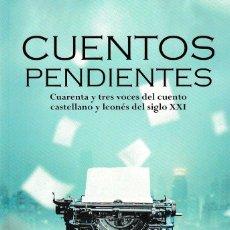 Relatos y Cuentos: CUENTOS PENDIENTES: CUARENTA Y TRES VOCES DEL CUENTO CASTELLANO Y LEONÉS DEL SIGLO XXI (CASTILLA 21). Lote 243608280
