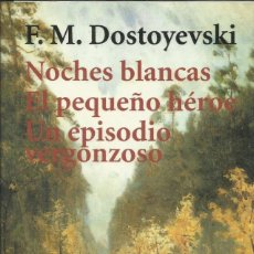Relatos y Cuentos: NOCHES BLANCAS. EL PEQUEÑO HÉROE. UN EPISODIO VERGONZOSO / F. DOSTOIEVSKI.. Lote 267400404