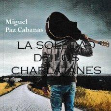 Relatos y Cuentos: LA SOLEDAD DE LOS CHARLATANES (MIGUEL PAZ CABANAS) CASTILLA ED. 2021. Lote 286848643