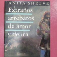 Relatos y Cuentos: EXTRAÑOS ARREBATOS DE AMOR Y DE IRA ANITA SHREVE. Lote 288086488