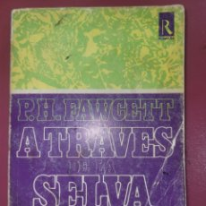 Relatos y Cuentos: ATRAVEZ DE LA SELVA AMAZONICA P.H. FAWCETT. Lote 289011183