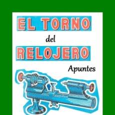 Herramientas de relojes: APUNTES DEL MANUAL TORNO PARA RELOJERO.. Lote 171124467