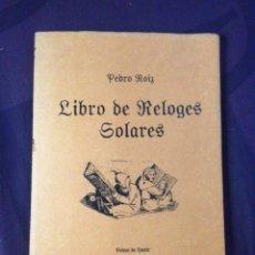 Outils d'horloger: LIBRO DE LOS RELOJES SOLARES. PEDRO ROIZ. FACSÍMIL 1575 PEDRO HUETE VALENCIA.. Lote 122042364