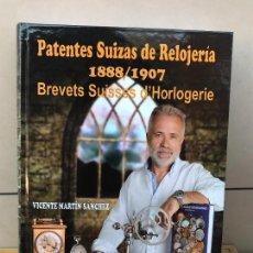 Herramientas de relojes: PATENTES SUIZAS DE RELOJERIA 1888/1907 - VICENTE MARTIN SANCHEZ - EDICION NUMERADA - NUEVO. Lote 152017030