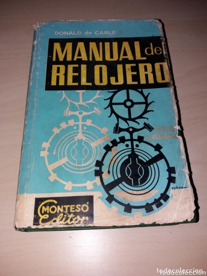 MANUAL DEL RELOJERO - DONALD DE CARLE - EDITORIAL J. MONTESO - 1980 (Relojes - Herramientas y Útiles de Relojero )
