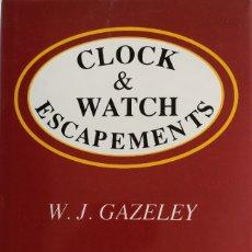 Herramientas de relojes: CLOCK AND WATCH ESCAPEMENTS, W.J. GAZELEY. Lote 177711928