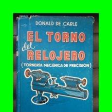 Herramientas de relojes: EL TORNO DEL RELOJERO - DONALD DE CARLE - 1953 - ILUSTRADO. Lote 195532606