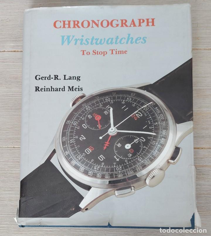 RELOJES DE CRONOGRAFO - CHRONOGRAPH WRISTWATCHES TO STOP TIME - GERF-R. LANG Y REINHARD MEIS - 1993 (Relojes - Herramientas y Útiles de Relojero )
