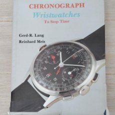 Herramientas de relojes: RELOJES DE CRONOGRAFO - CHRONOGRAPH WRISTWATCHES TO STOP TIME - GERF-R. LANG Y REINHARD MEIS - 1993. Lote 222409760