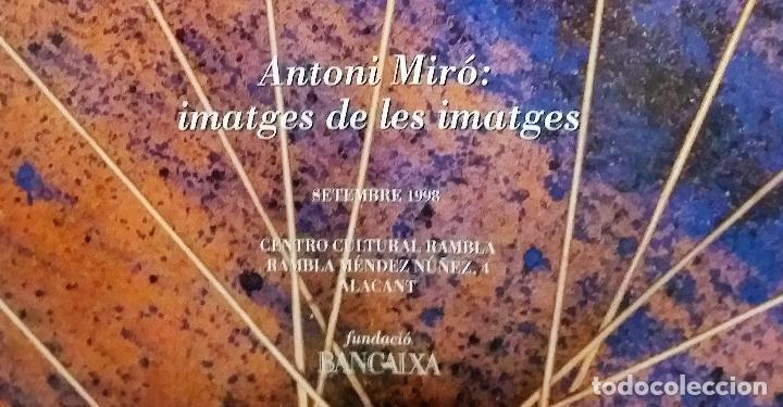 Coleccionismo de carteles: ANTONI MIRÓ IMATGES DE LES IMATGES CARTEL ORIGINAL EXPO CENTRO CULTURAL RAMBLA ALACANT 1998 47x66 CM - Foto 4 - 194765278