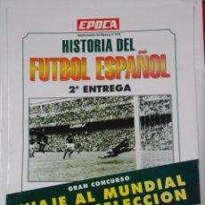 Coleccionismo deportivo: HISTORIA DEL FUTBOL ESPAÑOL. 2ª ENTREGA. SUPLEMENTO EPOCA Nº 479. TDKR25. Lote 64929123