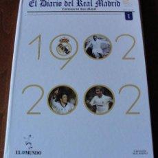 Coleccionismo deportivo: EL DIARIO DEL REAL MADRID - CENTENARIO DEL REAL MADRID - EL MUNDO - 1902-2002. Lote 79897869