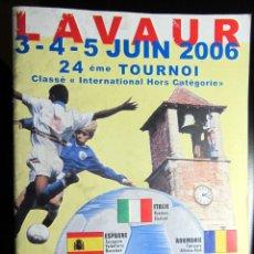 Collectionnisme sportif: PROGRAMME FOOTBALL PROGRAMA FUTBOL LAVAUR FOOTBALL CLUB 2006 TOURNOI INTERNATIONAL HORS CATEGORIE. Lote 101944403