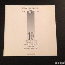Coleccionismo deportivo: FUTBOL CLUB BARCELONA 1978 1988 10 ANYS DE GESTIO PRESIDENT NUÑEZ - LIGA COPA CHAMPIONS BARÇA. Lote 109051715