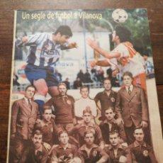Coleccionismo deportivo: REVISTA UN SEGLE DE FUTBOL A VILANOVA, DIARI DE VILANOVA I LA GELTRÚ, 1999.. Lote 122534706