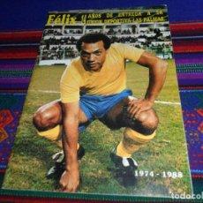 Coleccionismo deportivo: FÉLIX 14 AÑOS DE ENTREGA A LA UNIÓN DEPORTIVA U. D. LAS PALMAS. 1974 1988. 32 PÁGINAS. MUY RARA.. Lote 138015834