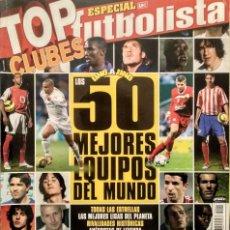 Coleccionismo deportivo: REVISTA DE FÚTBOL ''FUTBOLISTA'' - ESPECIAL TOP 50 CLUBES . Lote 143112246