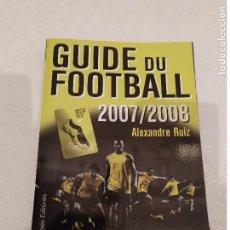 Collectionnisme sportif: GUIDE DU FOOTBALL 2007 2008 ALEXANDRE RUIZ. TEXTO EN FRANCES. Lote 149680086