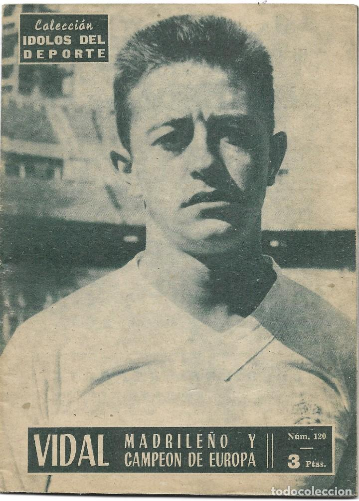 VIDAL, MADRILEÑO Y CAMPEÓN DE EUROPA - R. MADRID - COLECCIÓN ÍDOLOS DEL DEPORTE Nº 120 - AÑO 1960 (Coleccionismo Deportivo - Revistas y Periódicos - otros Fútbol)