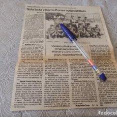 Coleccionismo deportivo: FÚTBOL IBIZA Y SANTA PONSA OPTAN AL TÍTULO RECORTE PERIÓDICO MALLORCA 1988. Lote 207278502