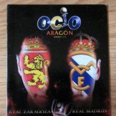 Colecionismo desportivo: REVISTA OCIO ARAGON PORTADA Y EDITORIAL FINAL COPA REY REAL ZARAGOZA REAL MADRID 2004. Lote 213039725