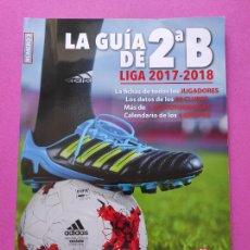 Coleccionismo deportivo: REVISTA ESPECIAL LA GUIA DE SEGUNDA B 17 18 - EXTRA FUTBOL PLANTILLAS 2ªB TEMPORADA 2017/2018. Lote 222305451