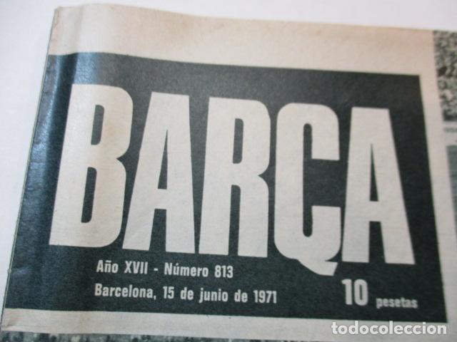 Coleccionismo deportivo: REVISTA BARÇA Nº 813 DEL 15-6-1971 - EL BURGOS A 1ª DIVISIÓN - PORTADA SEMIFINALES DE COPA - Foto 2 - 226601090