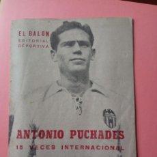 """Collectionnisme sportif: MONOGRÁFICO """"ANTONIO PUCHADES"""" VALENCIA C. F. - 1953 EL BALÓN EDITORIAL DEPORTIVA. Lote 267334149"""