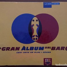 Coleccionismo deportivo: EL GRAN ALBUM DEL BARÇA CENT ANYS EN BLAU I GRANA. Lote 268023884