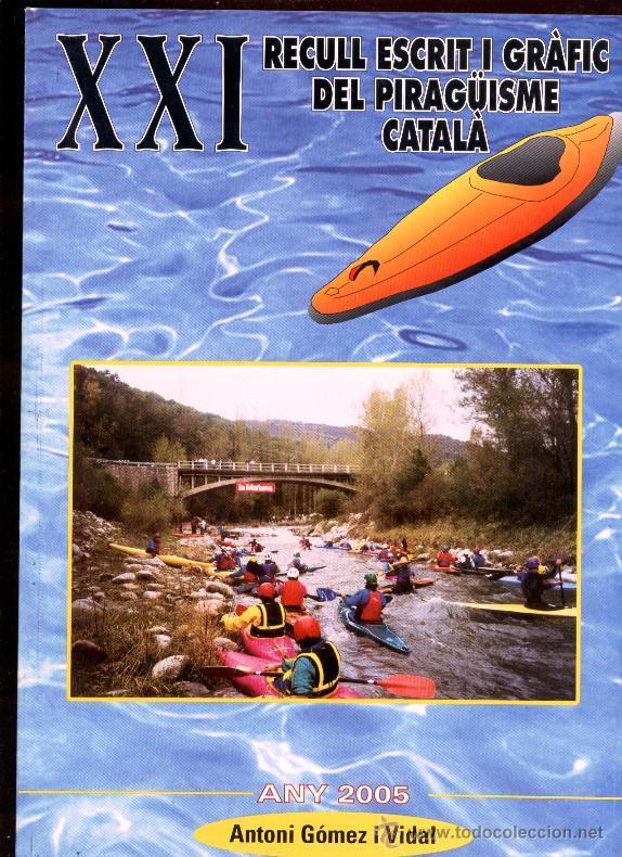 XXI RECULL ESCRIT I GRAFIC DEL PIRAGÜISME CATALÀ - ANTONI GOMEZ I VIDAL (2005) (Coleccionismo Deportivo - Revistas y Periódicos - otros Deportes)