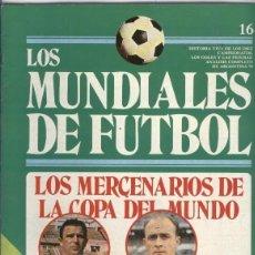 Coleccionismo deportivo: LOS MUNDIALES DE FUTBOL FASCICULO NUMERO 16. Lote 131423357