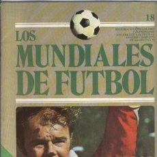 Coleccionismo deportivo: LOS MUNDIALES DE FUTBOL FASCICULO NUMERO 18. Lote 131441991