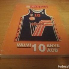 Coleccionismo deportivo: VALVI GIRONA 10 ANYS LIGA ACB / BALONCESTO HISTORIA DEL GERONA DE BASKET AÑOS 80. Lote 161500382