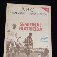 Coleccionismo deportivo: EL REAL MADRID,CAMPEON DE EUROPA,PERIODICO ABC, N° 8. SEMIFINAL FRATRICIDA.. Lote 222537433